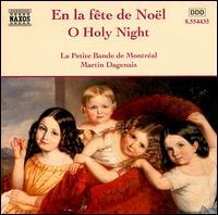 En la fête de Noël: O Holy Night - Martin Dagenais & La Petite Bande de Montreal