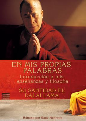 En MIS Propias Palabras: Introduccion a MIS Ensenanzas y Filosofia - The Dalai Lama, His Holiness, and Mehrotra, Rajiv (Editor)