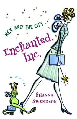 Enchanted, Inc.: Enchanted Inc., Book 1 - Swendson, Shanna