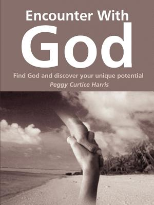 Encounter with God: Find God and Discover Your Unique Potential - Harris, Peggy Curtice