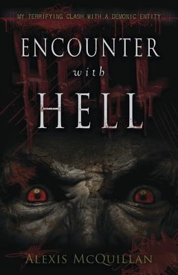 Encounter with Hell: My Terrifying Clash with a Demonic Entity - McQuillan, Alexis