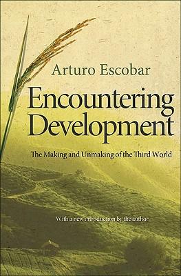 Encountering Development: The Making and Unmaking of the Third World - Escobar, Arturo, Professor