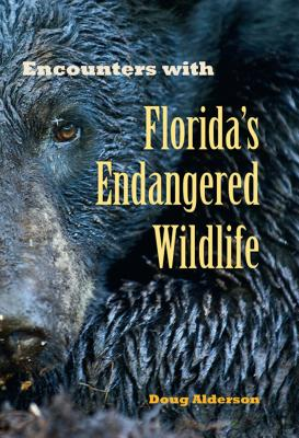 Encounters with Florida?S Endangered Wildlife - Alderson, Doug