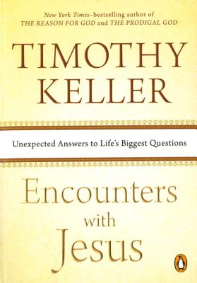 Encounters with Jesus: Unexpected Answers to Life's Biggest Questions - Keller, Timothy
