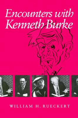 Encounters with Kenneth Burke - Rueckert, William H