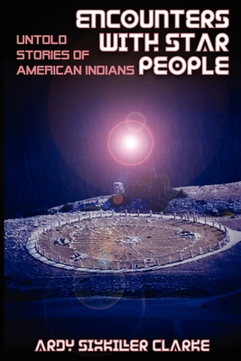 Encounters with Star People: Untold Stories of American Indians - Clarke, Ardy Sixkiller