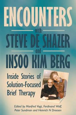 Encounters with Steve de Shazer and Insoo Kim Berg: Inside Stories of Solution-Focused Brief Therapy - Vogt, Manfred (Editor), and Dreesen, Heinrich N. (Editor), and Sundman, Peter (Editor)