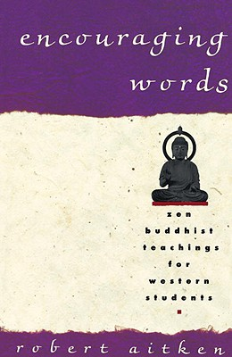 Encouraging Words: Zen Buddhist Teachings for Western Students - Aitken, Robert