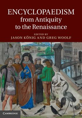 Encyclopaedism from Antiquity to the Renaissance - Konig, Jason (Editor), and Woolf, Greg (Editor)