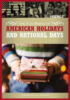 Encyclopedia of American Holidays and National Days: Two Volumes] - Travers, Len (Editor)