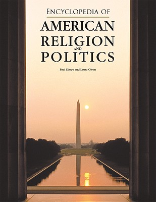 Encyclopedia of American Religion and Politics - Djupe, Paul A, and Olson, Laura R, Professor
