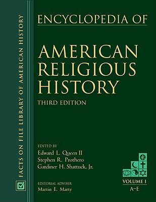 Encyclopedia of American Religious History - Queen, Edward L, II (Editor), and Prothero, Stephen R (Editor), and Shattuck, Gardiner H, Jr. (Editor)