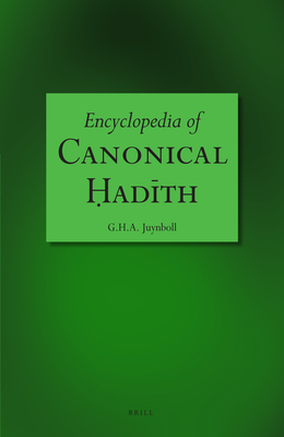 Encyclopedia of Canonical Hadith - Juynboll, Gautier H a