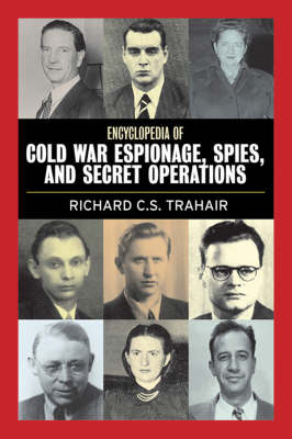 Encyclopedia of Cold War Espionage, Spies, and Secret Operations - Trahair, Richard, and Miller, Robert L