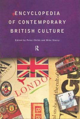 Encyclopedia of Contemporary British Culture - Childs, Peter, Professor (Editor), and Storry, Michael (Editor)