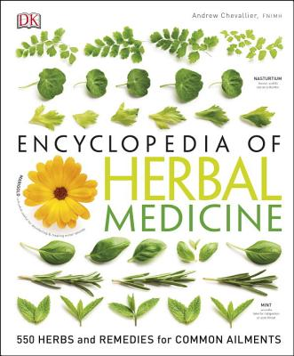 Encyclopedia of Herbal Medicine: 550 Herbs and Remedies for Common Ailments - Chevallier, Andrew