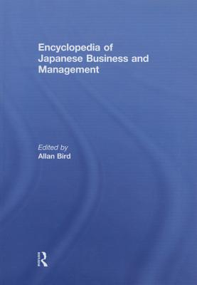 Encyclopedia of Japanese Business and Management - Bird, Allan (Editor)