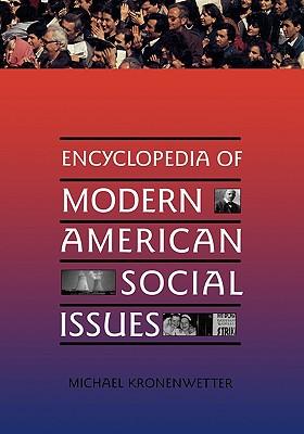 Encyclopedia of Modern American Social Issues - Kronenwetter, Michael