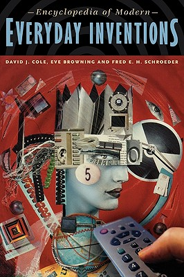 Encyclopedia of Modern Everyday Inventions - Cole, David J, and Cole, Eve B, and Schroeder, Fred