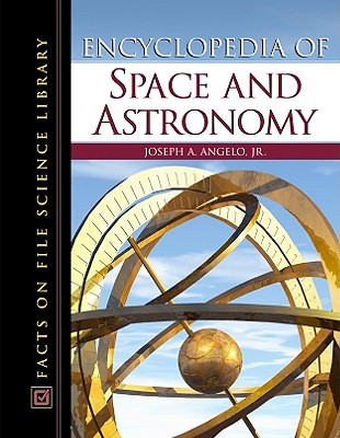 Encyclopedia of Space and Astronomy - Angelo, Joseph A, Jr.