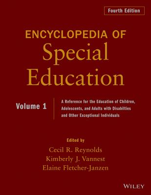Encyclopedia of Special Education, Volume 1: A Reference for the Education of Children, Adolescents, and Adults Disabilities and Other Exceptional Individuals - Reynolds, Cecil R. (Editor), and Vannest, Kimberly J. (Editor), and Fletcher-Janzen, Elaine (Editor)