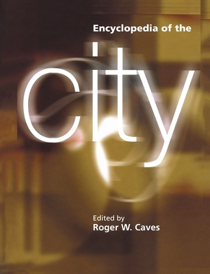 Encyclopedia of the City - Caves, Roger W. (Editor)