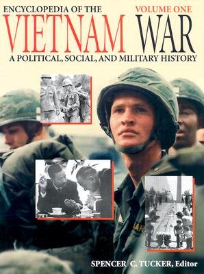 Encyclopedia of the Vietnam War: A Political, Social, and Military History - Tucker, Spencer C (Editor)