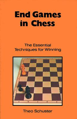 End Games in Chess: The Essential Techniques for Winning - Schuster, Theo