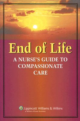 End of Life: A Nurse's Guide to Compassionate Care - Lippincott Williams & Wilkins (Creator)
