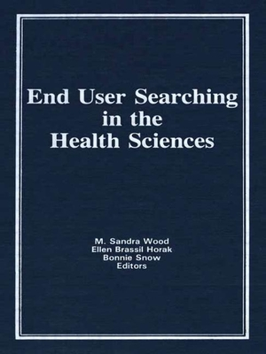 End User Searching in the Health Sciences - Wood, M Sandra, MLS, MBA