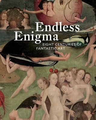 Endless Enigma: Eight Centuries of Fantastic Art - Ades, Dawn, and Berggruen, Olivier, and Marandel, J Patrice