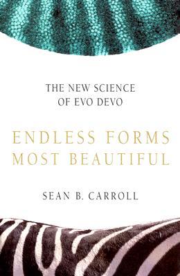 Endless Forms Most Beautiful: The New Science of Evo Devo - Carroll, Sean B