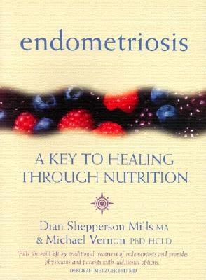 Endometriosis: A Key to Healing Through Nutrition - Vernon, Michael, and Shepperson Mills, Dian