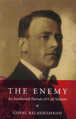 Enemy: An Intellectual Portrait of Carl Schmitt - Balakrishnan, Gopal