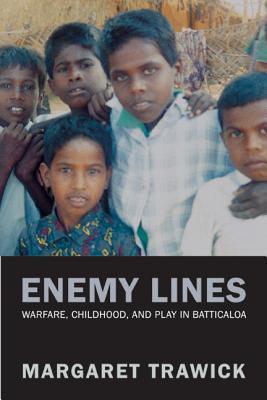 Enemy Lines: Childhood, Warfare, and Play in Batticaloa - Trawick, Margaret