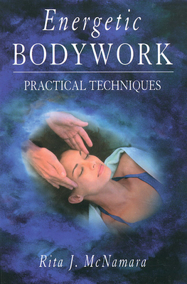 Energetic Bodywork: Practical Techniques - McNamara, Rita J