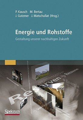 Energie Und Rohstoffe: Gestaltung Unserer Nachhaltigen Zukunft - Kausch, Peter (Editor)