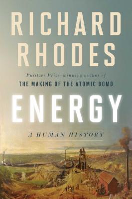 Energy: A Human History - Rhodes, Richard, Professor