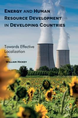 Energy and Human Resource Development in Developing Countries: Towards Effective Localization - Hickey, Will