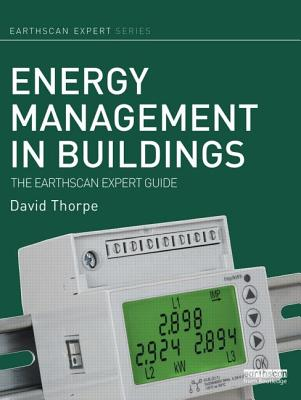 Energy Management in Buildings: The Earthscan Expert Guide - Thorpe, David