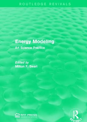 Energy Modeling: Art Science Practice - Searl, Milton F (Editor)