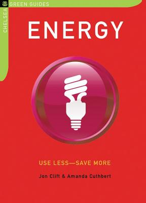 Energy: Use Less-Save More: 100 Energy-Saving Tips for the Home - Clift, Jon, and Cuthbert, Amanda