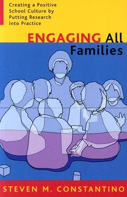 Engaging All Families: Creating a Positive School Culture by Putting Research Into Practice - Constantino, Steven M, Dr.