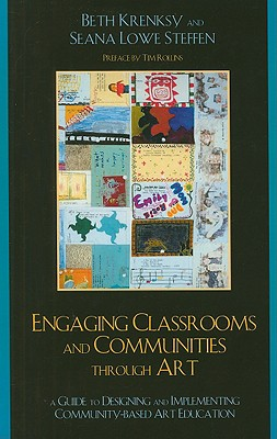 Engaging Classrooms and Communities Through Art: The Guide to Designing and Implementing Community-Based Art Education - Krensky, Beth, and Steffen, Seana Lowe