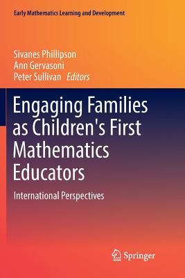 Engaging Families as Children's First Mathematics Educators: International Perspectives - Phillipson, Sivanes (Editor), and Gervasoni, Ann (Editor), and Sullivan, Peter (Editor)