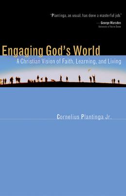 Engaging God's World: A Primer for Students - Plantinga, Cornelius, Jr.