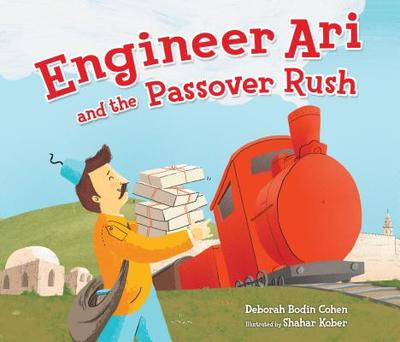 Engineer Ari and the Passover Rush - Cohen, Deborah Bodin, Rabbi