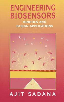 Engineering Biosensors: Kinetics and Design Applications - Sadana, Ajit