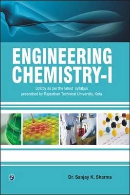 Engineering Chemistry - I: (Rajasthan Technical University) - Sharma, Sanjay K., Dr.