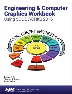Engineering & Computer Graphics Workbook Using SOLIDWORKS 2016 - Barr, Ronald, and Krueger, Thomas